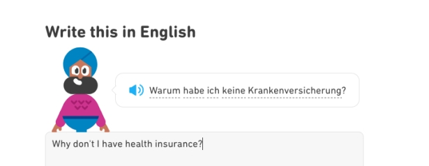 "Duolingo prompt to translate to English from German, ""Why don't I have health insurance?"""