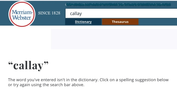 Merriam-Webster screen shot states callay is not found